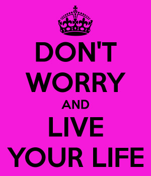 You just have to live your life…