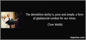 The demolition derby is, pure and simple, a form of gladiatorial ...