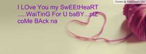 ... my sweetheart .....waiting for u baby...plz come back na , Pictures