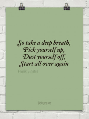 So take a deep breath, pick yourself up, dust yourself off, start all ...