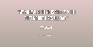 My normal routine is pretty much putting out fires all day.""
