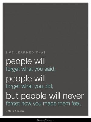 ve learned that… – Maya Angelou