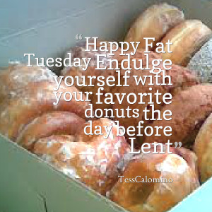 Quotes Picture: happy fat tuesday endulge yourself with your favorite ...