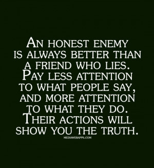 better than a friend who lies. Pay less attention to what people ...