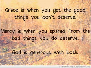 Grace and Mercy ~ God is generous with both.