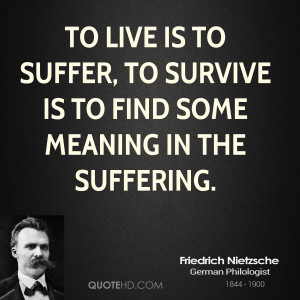 ... is to suffer, to survive is to find some meaning in the suffering