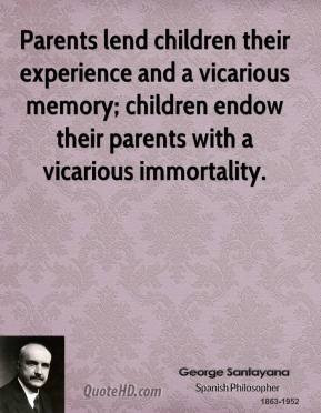 ... vicarious memory; children endow their parents with a vicarious