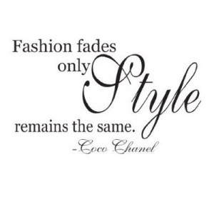 Fashion fades, only style remains the same. - Coco Chanel style quotes