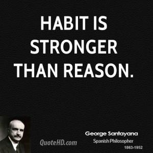Habit is stronger than reason.