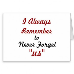 Love Quote - I Always Remember to Never Forget Us: Greeting Cards