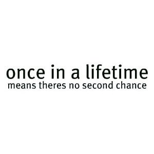 lifetime #love #quotes #inspirational #no second chances
