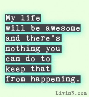 My life IS awesome already! :) | Quotes