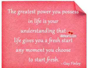 The Greatest Power You Possess In Life Is Your...