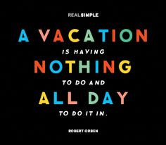 realized this. I can't tell you the last time I went on a vacation ...