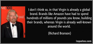 ... pounds you know, building their brands, whereas Virgin is already well