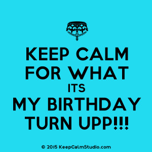its my birthday bitches related pictures keep calm because today is my ...