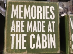 Memories are made at the cabin