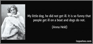 not get ill. It is so funny that people get ill on a boat and dogs do ...