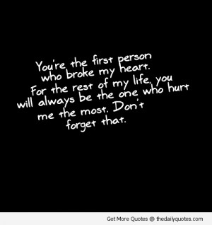 You're The First Person Who Broke My Heart. For The Rest Of My Life ...