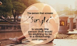 ... Single,' is usually the person that would do anything to be in a
