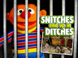 Snitches Be Like Snitches end up in ditches