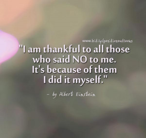 "Gratitude Quote 11: ""I am thankful to all those who said NO to me ..."