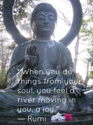 ... from your sould, you feel a river moving in you, a joy.
