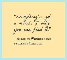 Everything's Got A Moral, If Only You Can Find It - Book Quote