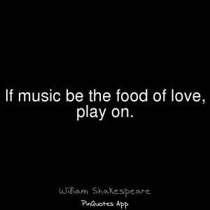 Play on... ~ William Shakespeare~