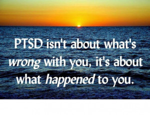 Post Traumatic Stress Disorder isn't about what's wrong with your, it ...