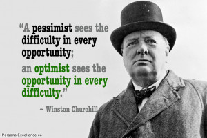 """... sees the opportunity in every difficulty."""" ~ Winston Churchill"""