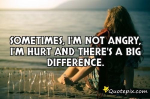 sometimes i m not angry i m hurt