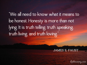 ... Truth Speaking Truth Living and Truth Loving' ~ Honesty Quote