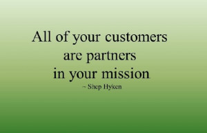 """All of your customers are partners in your mission."""""""