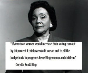 Coretta Scott King knows. Vote!