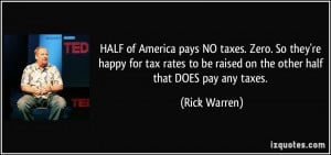 HALF of America pays NO taxes. Zero. So they're happy for tax rates to ...