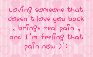 loving someone that doesn t love you back brings real pain and i m ...