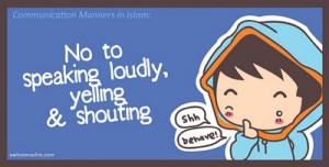 No to speaking loudly, yelling & shouting.