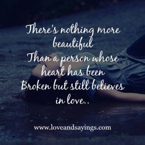 ... than a person whose heart has been Broken but still believes in love