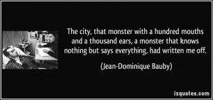 The city, that monster with a hundred mouths and a thousand ears, a ...