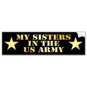 Proud Army Sister Quotes My sisters in the army bumper