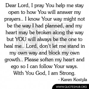 dear lord i pray you help me stay open to how you will answer my ...
