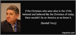 ... of today, there wouldn't be an America as we know it. - Randall Terry
