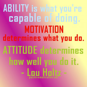 ... determines what you do. Attitude determines how well you do it