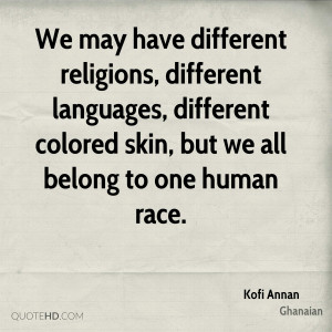 We may have different religions, different languages, different ...