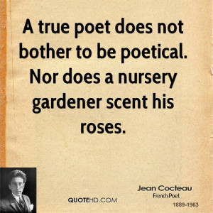 true poet does not bother to be poetical. Nor does a nursery ...