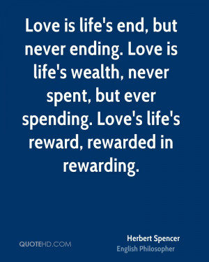 Love is life's end, but never ending. Love is life's wealth, never ...