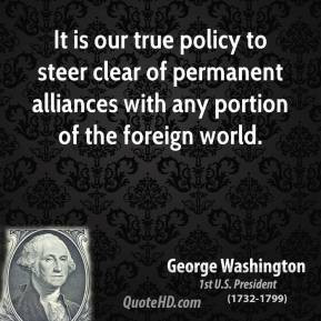 george-washington-quote-it-is-our-true-policy-to-steer-clear-of ...