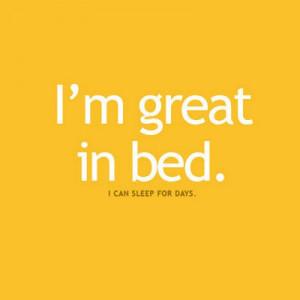 ... in bed i can sleep for days i m great in bed i can sleep for days