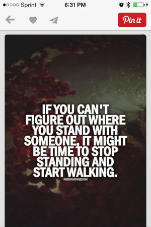 Don't know where you stand walk away